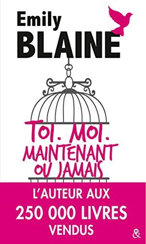 Toi, Moi, Maintenant ou jamais: Dcouvrez aussi le nouveau roman d'Emily Blaine, Si tu me le demandais