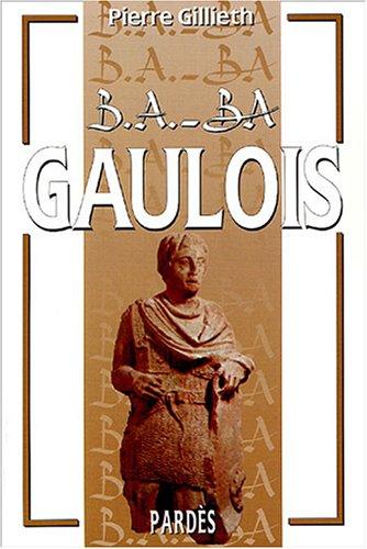 B.A.-BA des Gaulois par Pierre Gillieth
