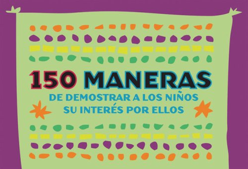 150 Ways to Show Kids You Care - Spanish (pack of 20 posters): 150 maneras de mostrar a los ninos su interes por ellos por Jolene L. Roehlkepartain