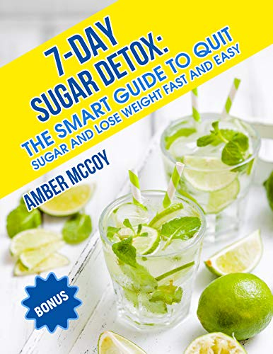 7-Day Sugar Detox: The smart guide to quit sugar and lose weight fast and easy. (English Edition) por Amber McCoy