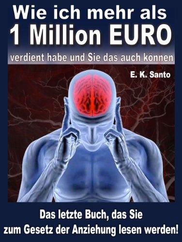 Wie ich mehr als 1 Million Euro verdient habe: Das letzte Buch, das Sie zum Gesetz der Anziehung lesen werden!