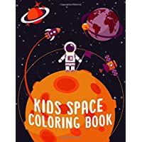 Kids Space Coloring Book: Educational Spaceship Coloring Book for Kids - Planets, Solar System, Spaceships, Rockets Illustrations Inside Space Coloring Book for Toddlers