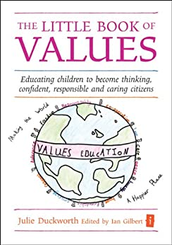 The Little Book of Values: Educating children to become thinking, responsible and caring citizens (The Independent Thinking Series) by [Duckworth, Julie]