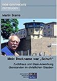Mein Deckname war SCHUFT: Zuchthaus und Stasi-Anwerbung überstanden im christlichen Glauben (Edition DDR GESCHICHTE - Zeitzeugen) - Martin Brama