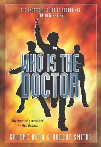 Who Is the Doctor: The Unofficial Guide to Doctor Who-The New Series by Graeme Burk (2012-04-01)