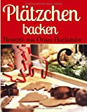 Plätzchen backen - Rezepte aus Omas Backstube: Klassische Weihnachtsplätzchen - Plätzchen ohne Schnickschnack - Plätzchen und Kekse backen (Backen - die besten Rezepte, Band 14)