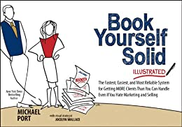 Book Yourself Solid Illustrated: The Fastest, Easiest, and Most Reliable System for Getting More Clients Than You Can Handle Even if You Hate Marketing and Selling von [Port, Michael]