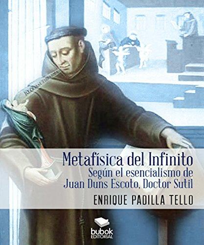 Metafísica del Infinito: Según el esencialismo de Juan Duns Escoto, Doctor Sutil por Enrique Padilla Tello