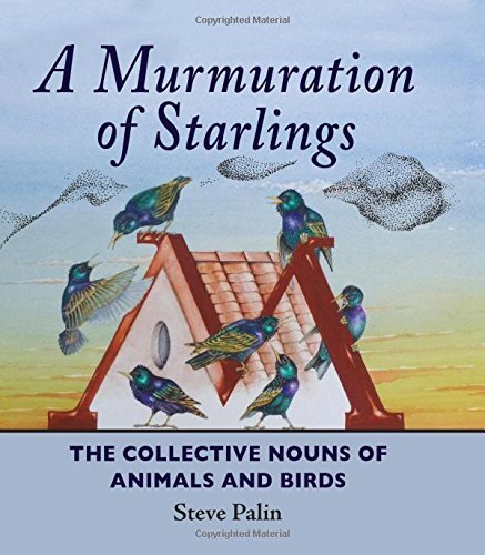 A Murmuration of Starlings: The Collective Nouns of Animals and Birds by Steve Palin (2013-09-12)