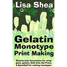 Gelatin Monotype Print Making - Step-by-step instructions for using glass, gelatin, Gelli Arts, Gel Press, & Speedball for making monotypes (English Edition)