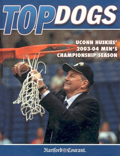 Top Dogs: UCONN Huskies' 2003-04 Men's Championship Season por Hartford Courant
