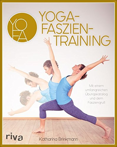 Yoga-Faszientraining: Mit umfangreichem Übungskatalog und dem Fasziengruß