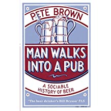Man Walks Into A Pub: A Sociable History of Beer (Fully Updated Second Edition) (English Edition)