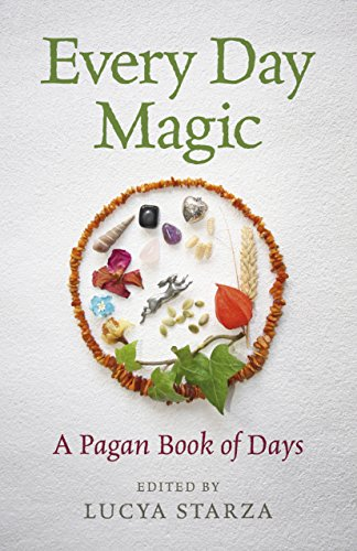 Every Day Magic - A Pagan Book of Days: 366 Magical Ways To Observe The Cycle Of The Year by [Starza, Lucya]