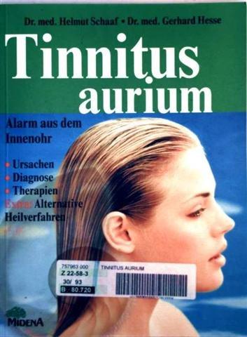 Tinnitus aurium - Alarm aus dem Innenohr - Ursachen, Diagnose, Therapie - Extra: alternative Heilverfahren