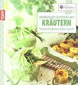Aromatische Geschenke mit Kräutern: Kulinarische Genüsse lecker verpackt (Kreative Manufaktur)