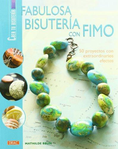 FABULOSA BISUTERÍA CON FIMO. 50 PROYECTOS CON EXTRAORDINARIOS EFECTOS (Crea Tu Bisuteria (drac)) por Mathilde Brun