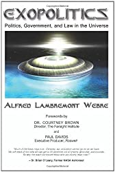 Exopolitics: Politics, Government, and Law in the Universe by JD, MEd, Alfred Lambremont Webre (2005-04-01)