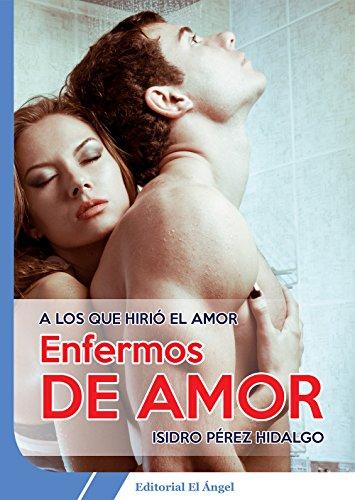 Enfermos de Amor: A los que hirió el amor por Isidro Pérez Hidalgo