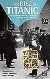 Los Diez del Titanic: La Conmovedora Historia de Los Españoles Que Vivieron Aquel Vi...