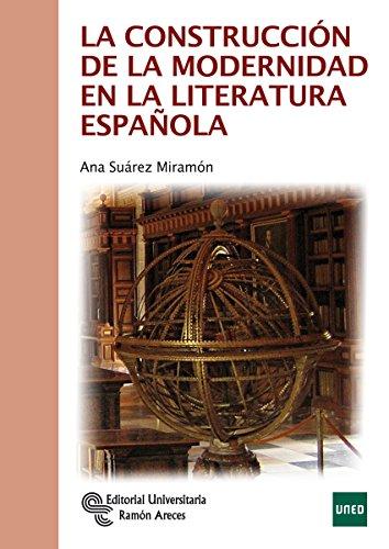 La Construcción de la Modernidad en la Literatura Española (Manuales) por Ana Suárez Miramon