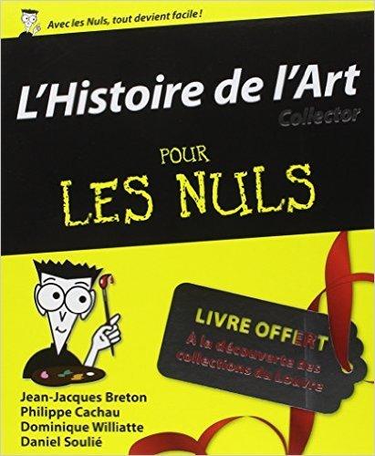 Histoire de l'art Pour les Nuls, dition collector de Jean-Jacques BRETON ,Philippe CACHAU ,Daniel SOULI ( 3 octobre 2013 )