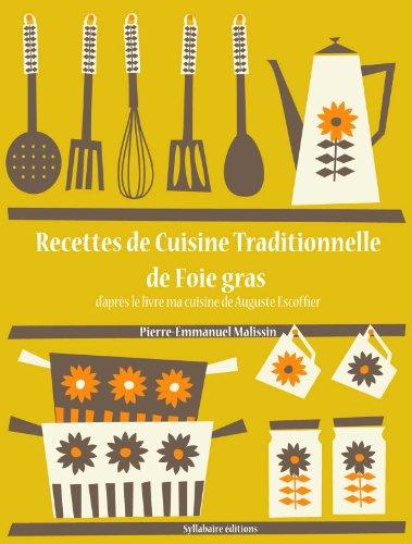 Recettes de Cuisine Traditionnelle de foie gras (La cuisine d'Auguste Escoffier t. 18) par Auguste Escoffier