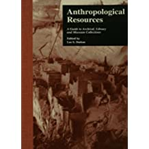 Anthropological Resources: A Guide to Archival, Library, and Museum Collections (Sociology/Psychology/Reference Book 884) (English Edition)