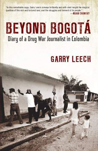 Beyond Bogota: Diary of a Drug War Journalist in Colombia by Garry Leech (2010-02-01)