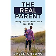 The Real Parent: Facing Difficult Truths With Your Child (The Human Parent Book 3) (English Edition)