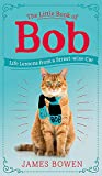 The Little Book of Bob: Everyday wisdom from Street Cat Bob