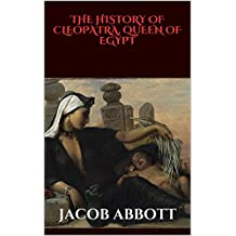 THE HISTORY OF CLEOPATRA, QUEEN OF EGYPT (Illustrated) (English Edition)