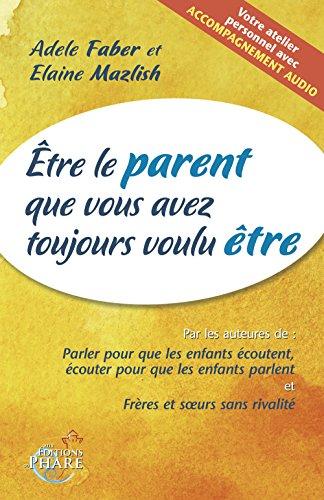 Etre le parent que vous avez toujours voulu être (contient un CD audio) par A. Faber E.Mazlish