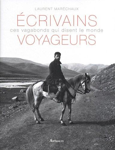 Vignette du document Ecrivains voyageurs : ces vagabonds qui disent le monde