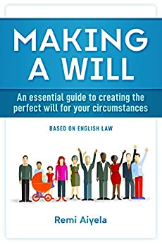 Making a Will: An essential guide to creating the perfect will for your circumstances by [Aiyela, Remi]