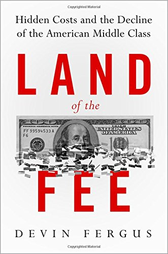 Land of the Fee: Hidden Costs and the Decline of the American Middle Class por Devin Fergus