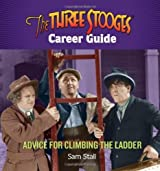 The Three Stooges Career Guide: Advice for Climbing the Ladder by Sam Stall (2011-03-29)