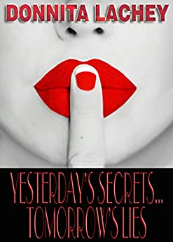 Yesterday's Secrets...Tomorrow's Lies by [Lachey, Donnita]