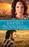 Love in a Broken Vessel (Thorndike Press Large Print Christian Historical Fiction) by Mesu Andrews (2013-09-11)