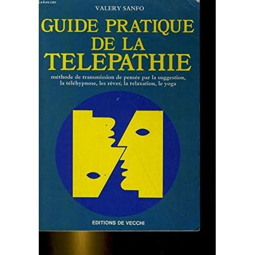 Guide pratique de la télépathie : Methode de transmission de pensee par la suggestion, la telehypnose, les reves, la relaxation, le yoga