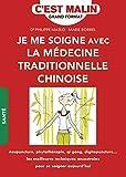 Je me soigne avec la médecine traditionnelle chinoise, c'est malin - Acupuncture, phytothérapie, qi gong, digitopuncture... les meilleures techniques ancestrales pour se soigner aujourd'hui