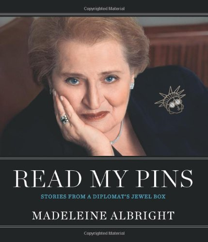 [(Read My Pins: Stories from a Diplomat's Jewel Box )] [Author: Madeleine Albright] [Oct-2009]