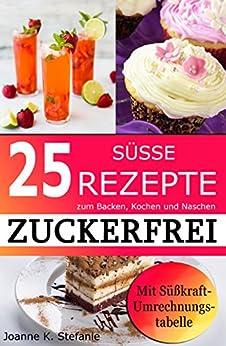 ZUCKERFREI: 25 süße Rezepte zum Backen, Kochen und Naschen. Mit Süßkraft-Umrechnungstabelle