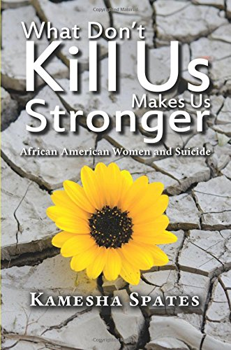 What Don't Kill Us Makes Us Stronger: African American Women and Suicide (New Critical Viewpoints on Society)