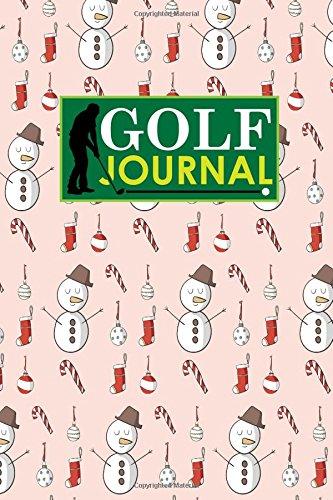 Golf Journal: Golf Book Score, Golf Score Journal, Golf Course Yardage Books, Golf Yardage Notebook, Christmas Cover: Volume 78 por Rogue Plus Publishing