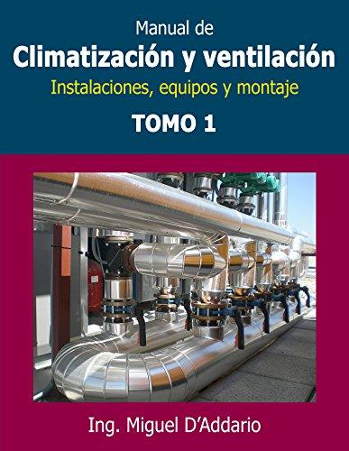 Manual de climatización y ventilación - Tomo 1: Instalaciones, equipos y montaje por Miguel D'Addario