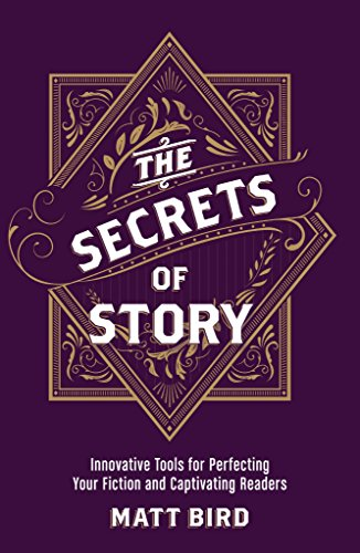 The Secrets of Story: Innovative Tools for Perfecting Your Fiction and Captivating Readers por Matt Bird
