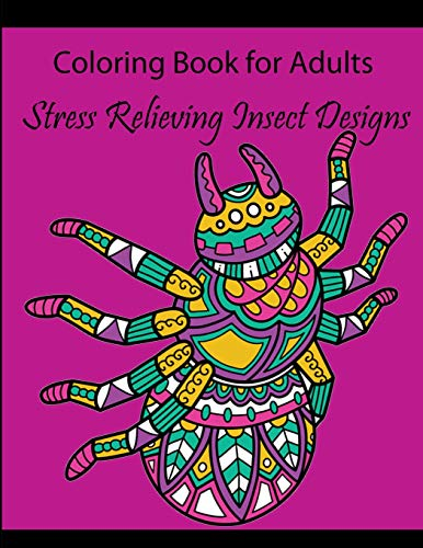 ults: Stress Relieving Insect Designs (Dragonflies, Bees, Butterflies, Ladybugs, and Other Insects (Adult Coloring Books), Band 1) ()