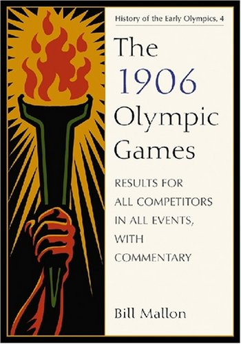 The 1906 Olympic Games: Results for All Competitors in All Events, with Commentary (History of the Early Olympic Games)