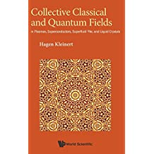 Collective Classical And Quantum Fields: In Plasmas, Superconductors, Superfluid 3He, And Liquid Crystals (Condensed Matter Physics)